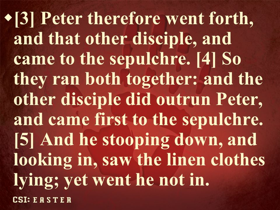 [3] Peter therefore went forth, and that other disciple, and came to the sepulchre.